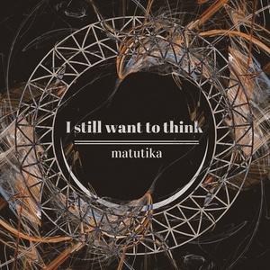I still want to think