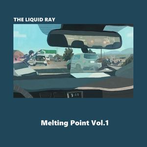 THE LIQUID RAY | Melting Point Vol.1