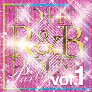 TOHO R&B HOUSE Party Vol.1【CD】