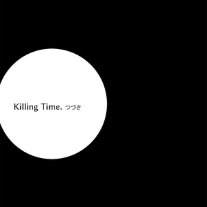 Killing Time.つづき