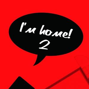 I' m home!2