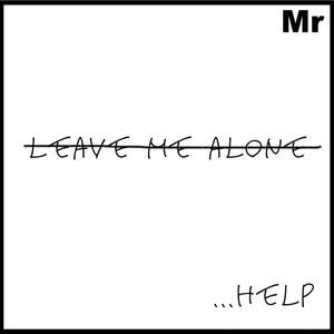 leave me alone... help
