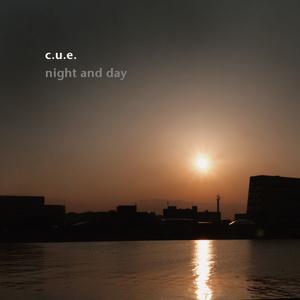 c.u.e. - night and day