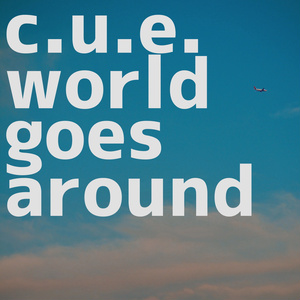 C.U.E. - world goes around
