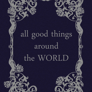 all good things around the WORLD