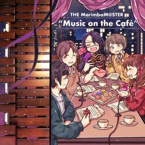 "THE MarimbaM@STER  ""Music on the Café"""