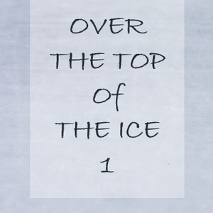 Over the Top of the Ice 1