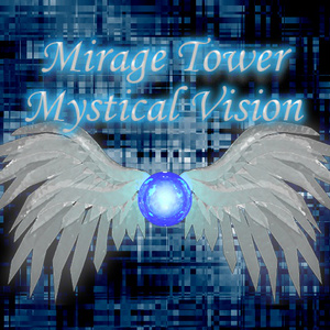 Mirage Tower -Mystical Vision-