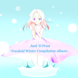 Jack o' Frost ~Vocaloid winter compilation~