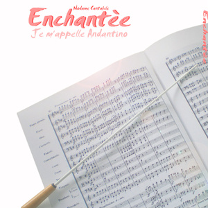 Enchantee~ Je m'appelle Andantino ~