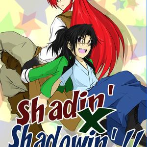Shadin' × Shadowin' !!