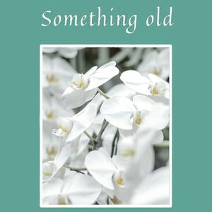 Something old