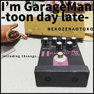 I'm GarageMan -toon day late-