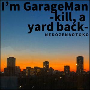 I'm GarageMan -kill, a yard back-