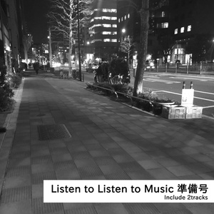 Listen to Listen to Music 準備号