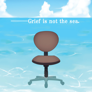 ――Grief is not the sea.