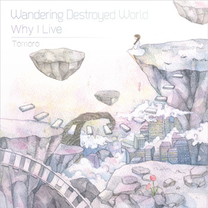 Wandering Destroyed World/Why I Live