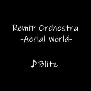 RemiP Orchestra -Aerial World- ♪Blitz