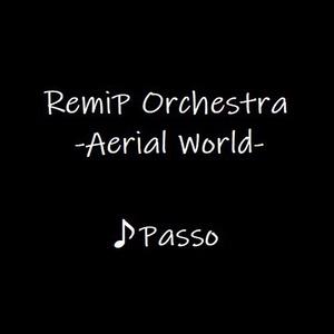 RemiP Orchestra -Aerial World- ♪Passo