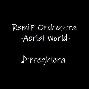 RemiP Orchestra -Aerial World- ♪Preghiera