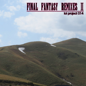 lol project 014 : Final Fantasy Remixes Ⅱ