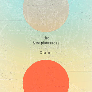 The Amorphousness - Stator