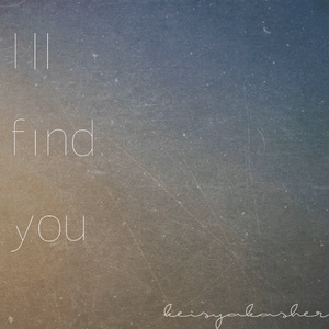 [I'll find you]