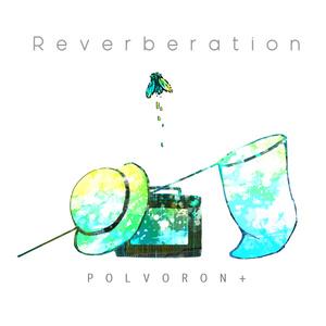 POLVORON+ 8th配信限定シングル「Reverberation」