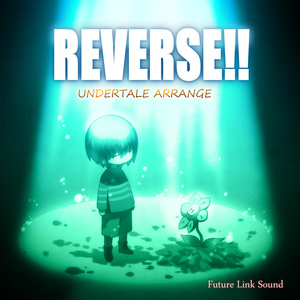 UNDERTALE ARRANGE「REVERSE!!」