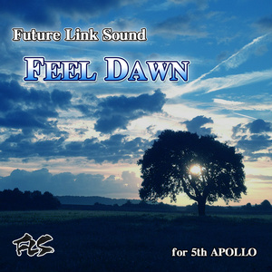 Future Link Sound 「FEEL DAWN」 for 5th APOLLO