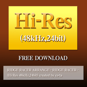 RIDGE RACER ARRANGE - RIDGE RACER - (Hi-Res 48kHz,24bit) created by co-ta