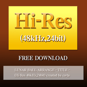 LUNAR BALL ARRANGE - TITLE - (Hi-Res 48kHz,24bit) created by co-ta