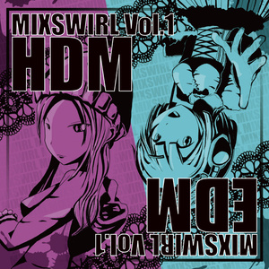 MIXSWIRL Vol.1 [HDM and EDM]