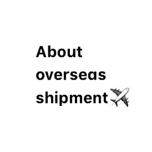 ⚠️About overseas shipment✈️