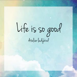 1st Full Album『Life is so good』