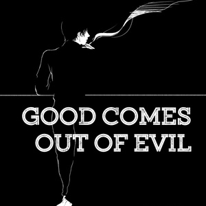 GOOD COMES OUT OF EVIL
