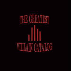 THE GREATEST VILLAIN CATALOG