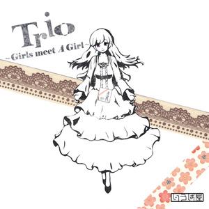 Trio ~Girls meet A Girl~