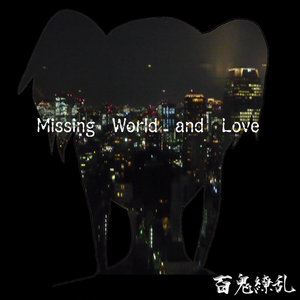 Missing World and Love