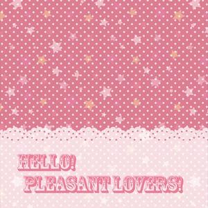 HELLO! PLEASANT LOVERS!