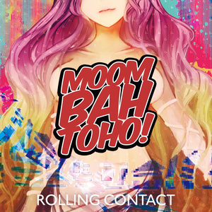 Rolling Contact - Moombahtoho!