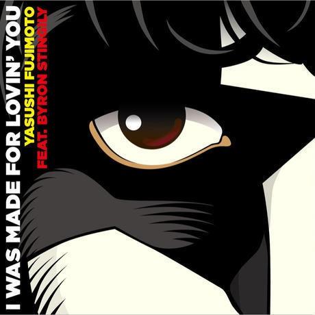 「I was made for loving' you」Yasushi FUJIMOTO feat. Byron STINGILY