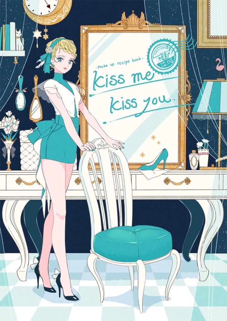 Kiss me Kiss you.