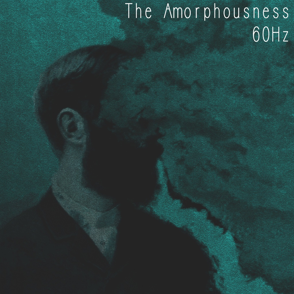 The Amorphousness - 60Hz