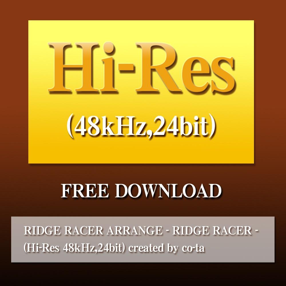RIDGE RACER ARRANGE - RIDGE RACER - (Hi-Res 48kHz,24bit) created by co-ta